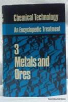 Chemical Technology: An Encyclopedic Treatment, Metals & Ores