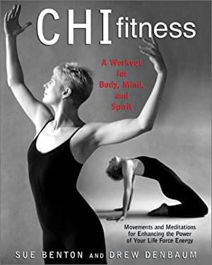 Chi Fitness: A Workout for Body, Mind, and Spirit; Movements and Meditations for Enhancing the Power of Your Life Force Energy