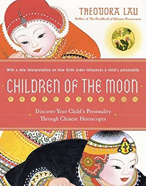 Children of the Moon: Discover Your Child's Personality Through Chinese Horoscopes 9780060938369
