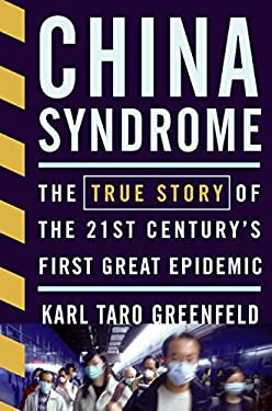 China Syndrome: The True Story of the 21st Century's First Great Epidemic 9780060587222