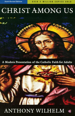 Christ Among Us: A Modern Presentation of the Catholic Faith for Adults, Sixth Edition 9780060693497
