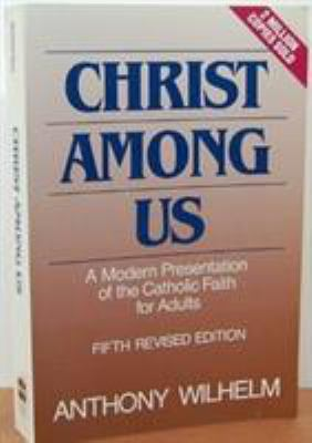 Christ Among Us: A Modern Presentation of the Catholic Faith for Adults