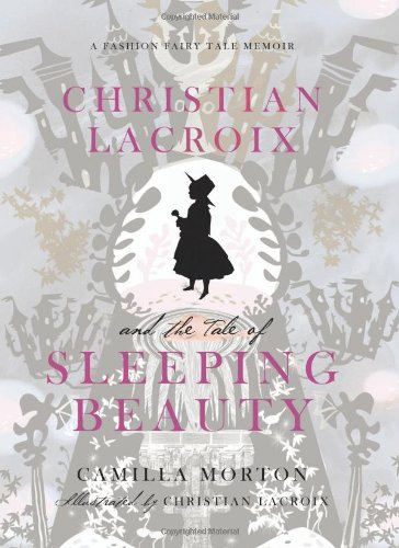 Christian LaCroix and the Tale of Sleeping Beauty: A Fashion Fairy Tale Memoir 9780061917318