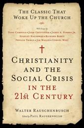 Christianity and the Social Crisis in the 21st Century: The Classic That Woke Up the Church 204299