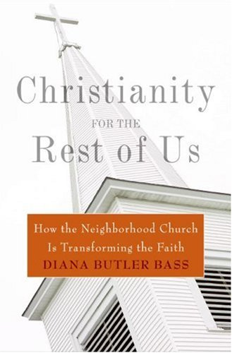 Christianity for the Rest of Us: How the Neighborhood Church Is Transforming the Faith 9780060836948