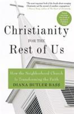 Christianity for the Rest of Us: How the Neighborhood Church Is Transforming the Faith 9780060859497