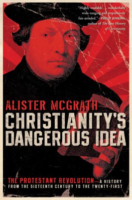 Christianity's Dangerous Idea: The Protestant Revolution--A History from the Sixteenth Century to the Twenty-First 9780061436864