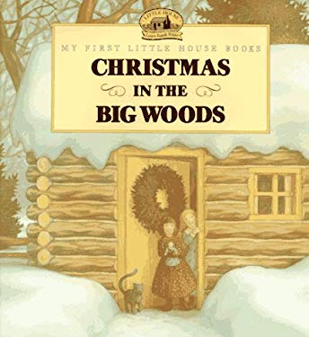 Christmas in the Big Woods: Adapted from the Little House Books by Laura Ingalls Wilder