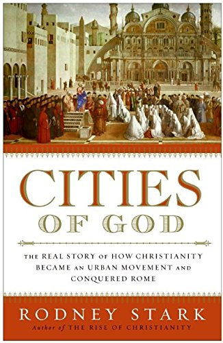 Cities of God: The Real Story of How Christianity Became an Urban Movement and Conquered Rome 9780060858421
