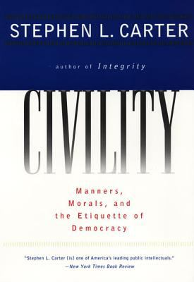 Civility: Manners, Morals, and the Etiquette of Democracy 9780060977597
