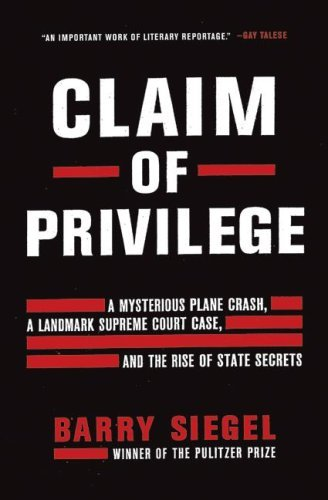 Claim of Privilege: A Mysterious Plane Crash, a Landmark Supreme Court Case, and the Rise of State Secrets 9780060777029