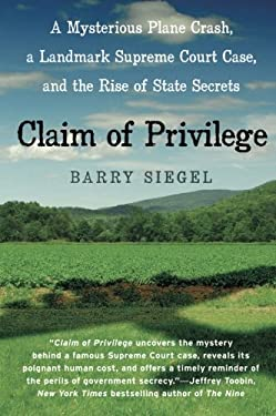 Claim of Privilege: A Mysterious Plane Crash, a Landmark Supreme Court Case, and the Rise of State Secrets 9780060777036
