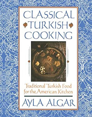 Classical Turkish Cooking: Traditional Turkish Food for the American Kitchen 9780060931636