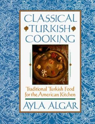 Classical Turkish Cooking: Traditional Turkish Food for the American 9780060163174