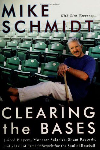 Clearing the Bases: Juiced Players, Monster Salaries, Sham Records, and a Hall of Famer's Search for the Soul of Baseball