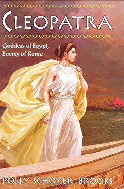 Cleopatra: Goddess of Egypt, Enemy of Rome