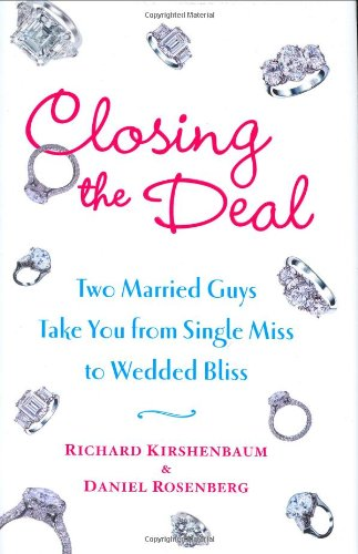 Closing the Deal: Two Married Guys Take You from Single Miss to Wedded Bliss