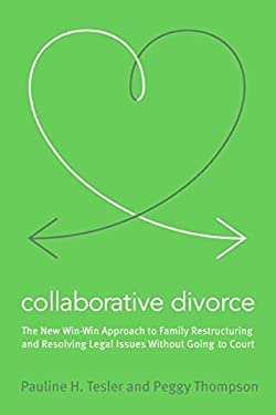 Collaborative Divorce: The Revolutionary New Way to Restructure Your Family, Resolve Legal Issues, and Move on with Your Life 9780060889432