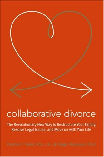 Collaborative Divorce: The Revolutionary New Way to Restructure Your Family, Resolve Legal Issues, and Move on with Your Life 9780061148002