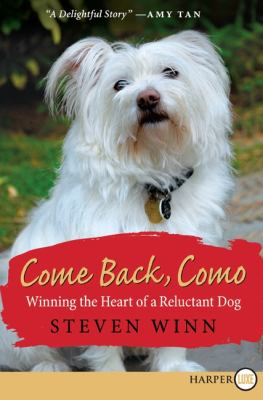 Come Back, Como: Winning The Heart Of A Reluctant Dog 9780061885907