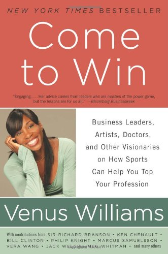 Come to Win: Business Leaders, Artists, Doctors, and Other Visionaries on How Sports Can Help You Top Your Profession 9780061718274