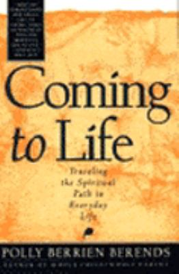 Coming to Life: Traveling the Spiritual Path in Everyday Life