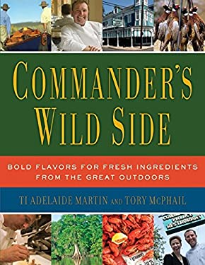 Commander's Wild Side: Bold Flavors for Fresh Ingredients from the Great Outdoors 9780061119897