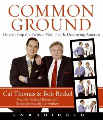 Common Ground: How to Stop the Partisan War That Is Destroying America 9780061363603