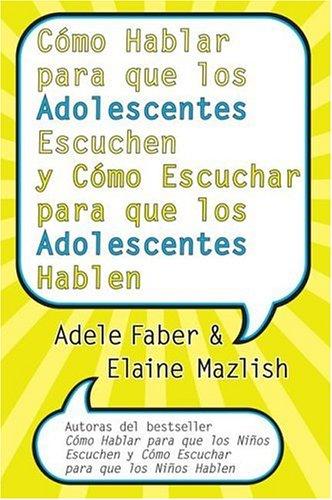 Como Hablar Para Que los Adolescentes Escuchen y Como Escuchar Para Que los Adolescentes Hablen 9780060841294