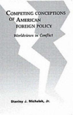 Competing Conceptions of American Foreign Policy: Worldviews in Conflict
