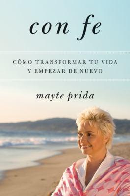 Con Fe: Como Transformar Tu Vida y Empezar de Nuevo 9780061780141
