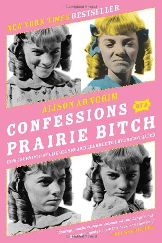 Confessions of a Prairie Bitch: How I Survived Nellie Oleson and Learned to Love Being Hated 9780061962158