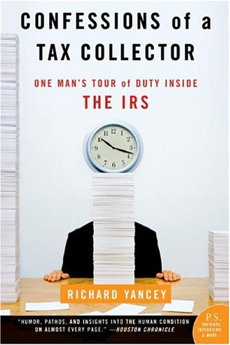 Confessions of a Tax Collector: One Man's Tour of Duty Inside the IRS 9780060555610