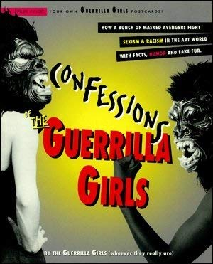 Confessions of the Guerrilla Girls: By the Guerrilla Girls (Whoever They Really Are); With an Essay by Whitney Chadwick