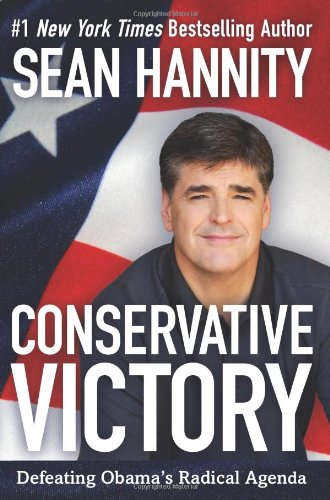 Conservative Victory: Defeating Obama's Radical Agenda 9780062003058