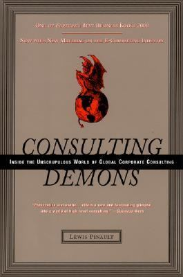 Consulting Demons: Inside the Unscrupulous World of Global Corporate Consulting
