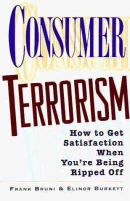 Consumer Terrorism: How to Wage War Against Bad Products and Worse Service