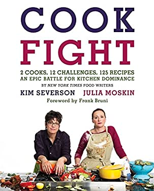 Cookfight: 2 Cooks, 12 Challenges, 125 Recipes, an Epic Battle for Kitchen Dominance 9780061988387