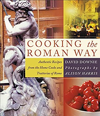 Cooking the Roman Way: Authentic Recipes from the Home Cooks and Trattorias of Rome 9780060188924