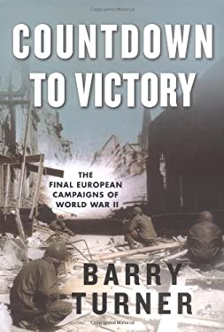 Countdown to Victory: The Final European Campaigns of World War II