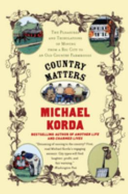 Country Matters: The Pleasures and Tribulations of Moving from a Big City to an Old Country Farmhouse 9780060957483