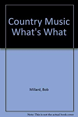 Country Music What's What: The Fan's Guide to the People, Places and Things of Today's Country Music