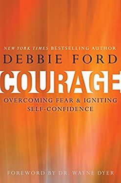 Courage: Overcoming Fear and Igniting Self-Confidence 9780062068927