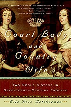 Court Lady and Country Wife: Two Noble Sisters in Seventeenth-Century England