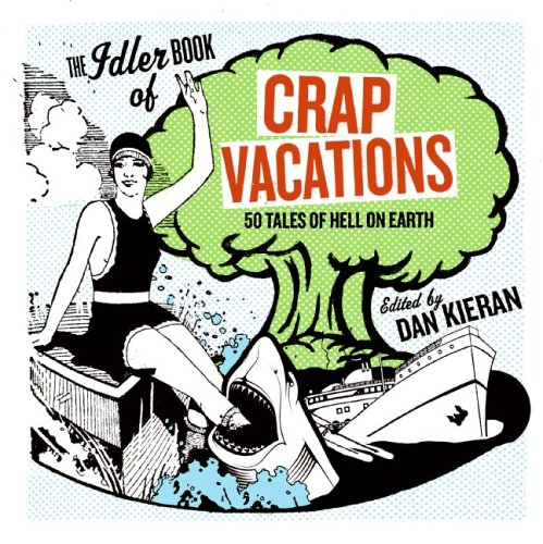 Crap Vacations: 50 Tales of Hell on Earth