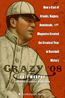 Crazy '08: How a Cast of Cranks, Rogues, Boneheads, and Magnates Created the Greatest Year in Baseball History 9780060889371