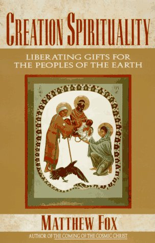 Creation Spirituality: Liberating Gifts for the Peoples of the Earth 9780060629175