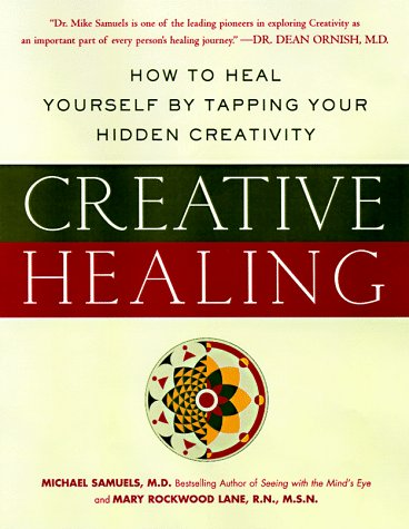 Creative Healing: How Anyone Can Use Art, Writing, Music, and Dance to Heal Body and Soul