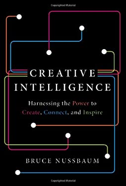 Creative Intelligence: How to Build Creative Confidence, Capacity, and Capitalism 9780062088420
