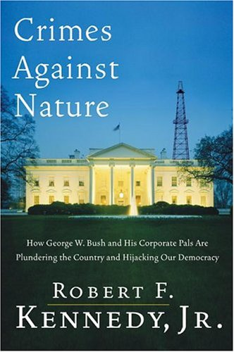 Crimes Against Nature: How George W. Bush and His Corporate Pals Are Plundering the Country and Hijacking Our Democracy